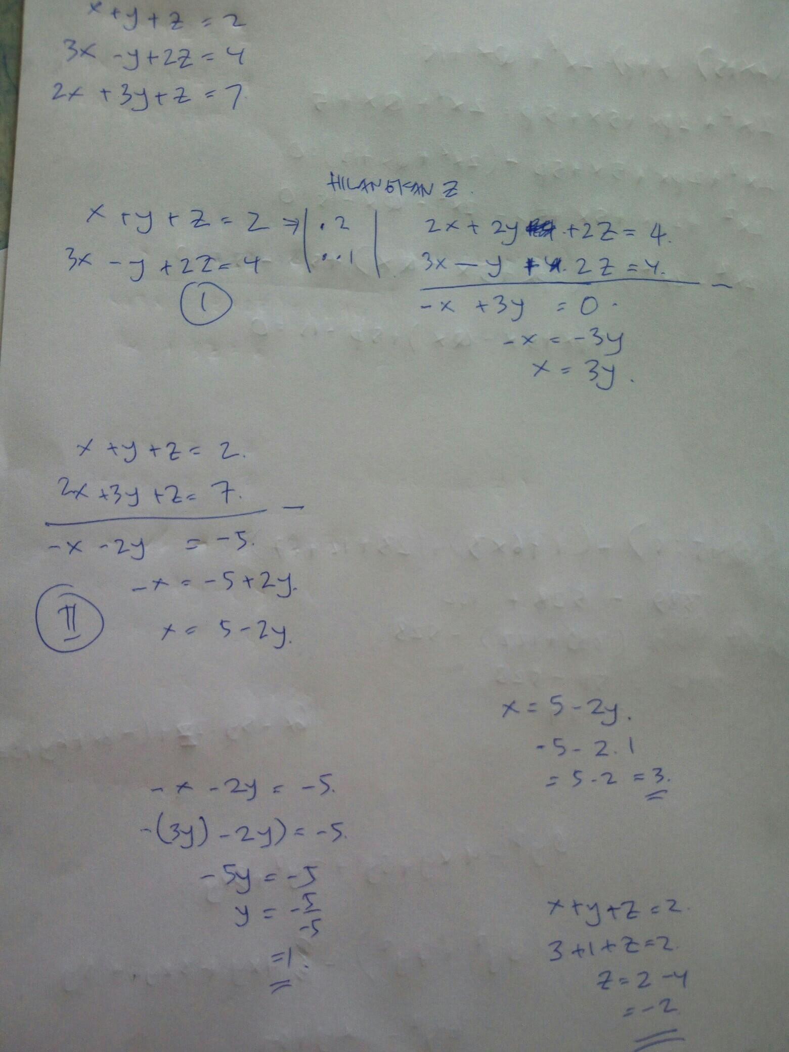 diketahui sistem persamaan: x+y+z=2 3x-y+2z=4 2x+3y+z=7 ...