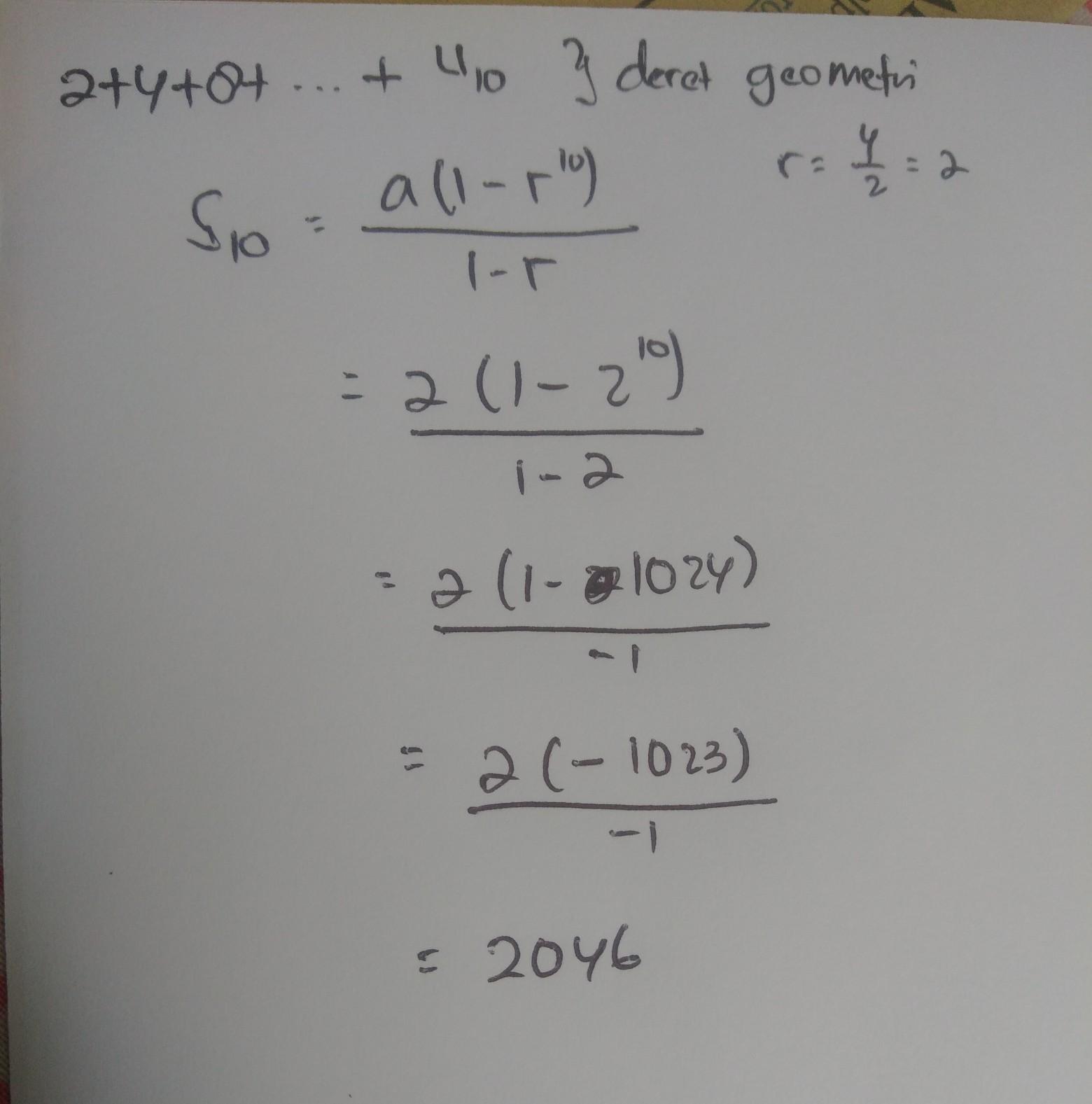 Hitunglah jumlah deret geometri 2+4+8+... sampai 10 suku ...