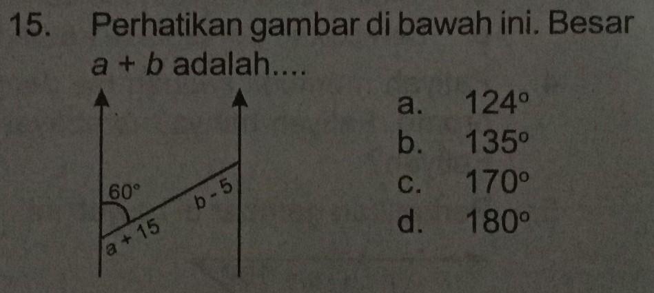 15. Perhatikan gambar di bawah ini. Besara + b adalah....a ...
