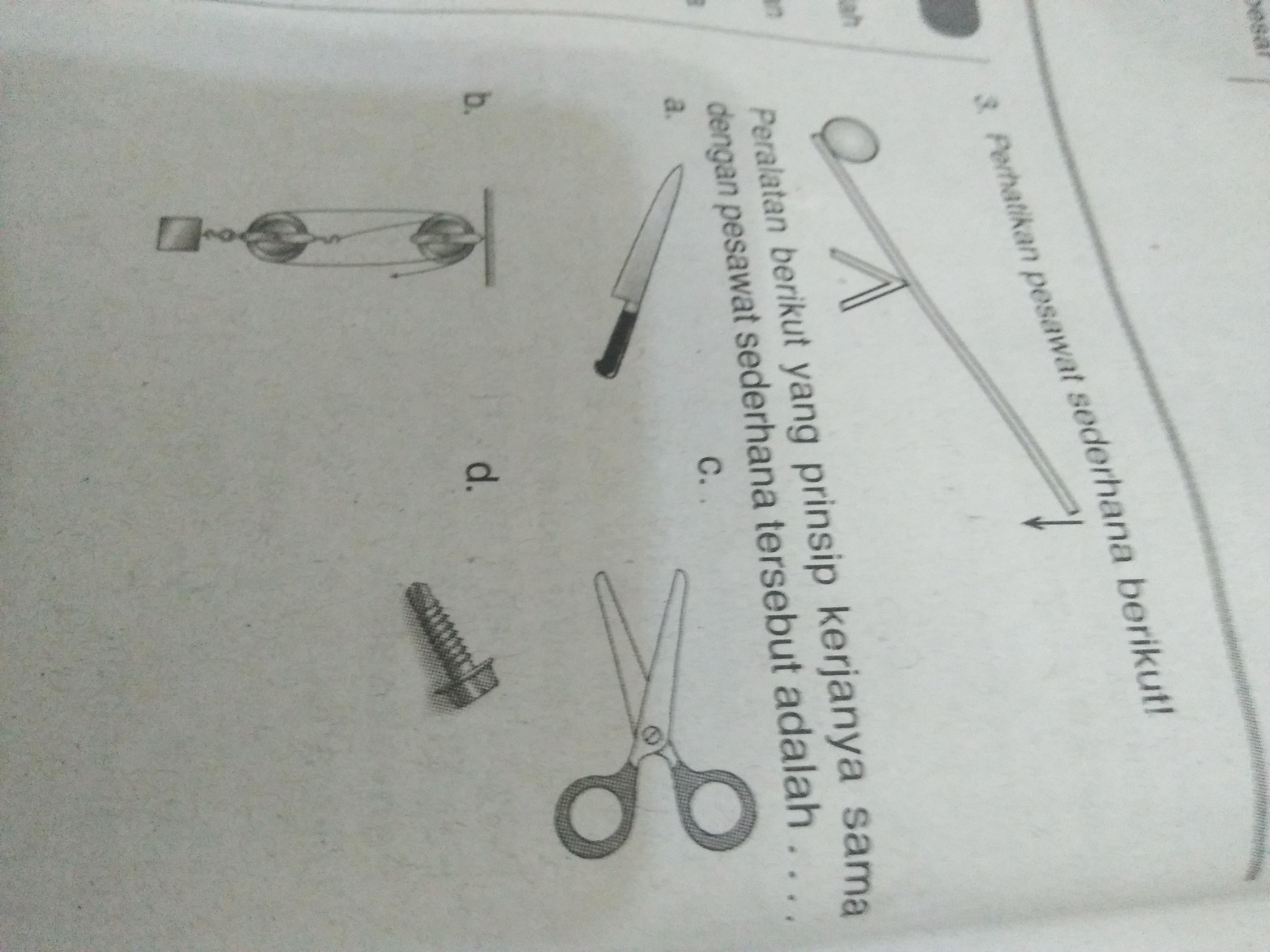 1. Peralatan berikut yang prinsip kerja nya sama dengan ...