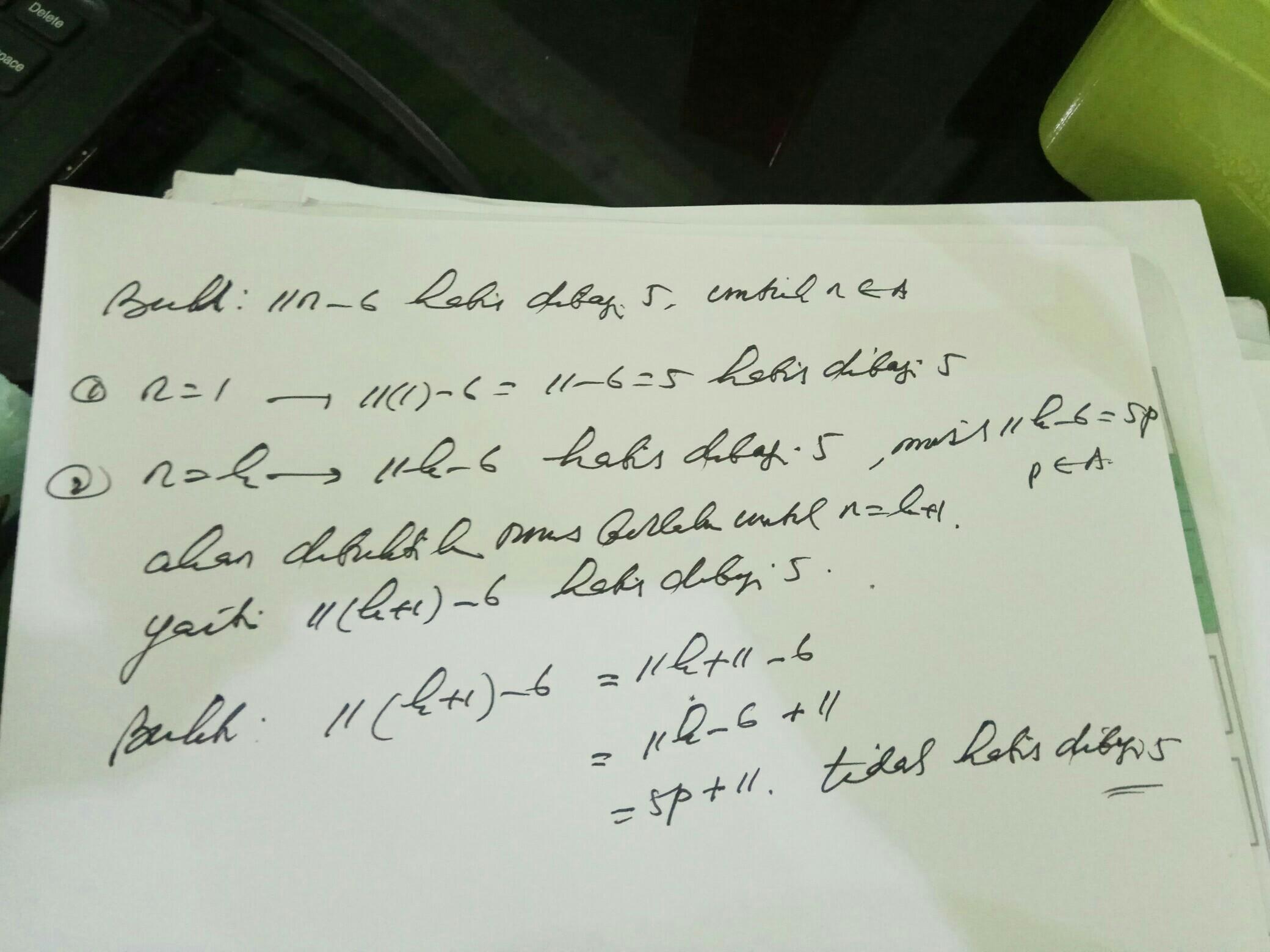 buktikan bahwa 11n - 6 habis dibagi 5, untuk semua n ...