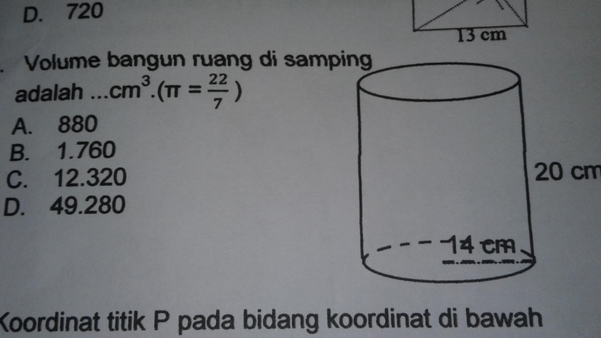 Volume bangun ruang di samping adalah... cm3(kubik)(pi=22 ...