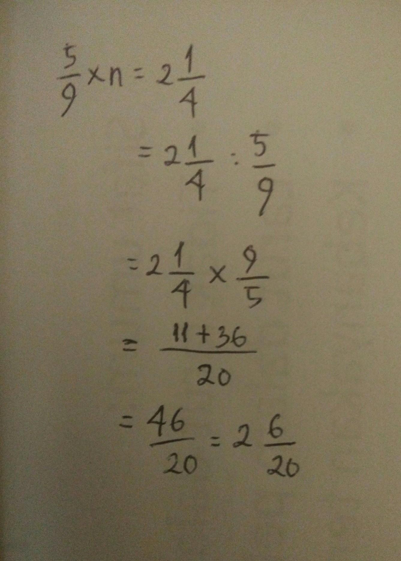 Jika 5/9 x n = 2 1/4 , maka nilai n adalah - Brainly.co.id